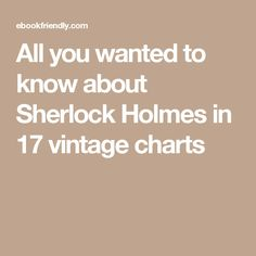 All you wanted to know about Sherlock Holmes in 17 vintage charts