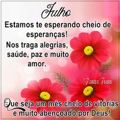 Flores e frases: JULHO ESTAMOS TE ESPERANDO...