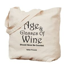 """Age & Glasses Of Wine Tote Bag. """"Age and glasses of wine should never be counted."""" This Italian proverb offers some sage advise for lovers of life, food, & wine. Detail at, http://www.cafepress.com/splashinghoney.1424521031"""