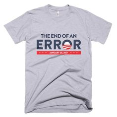 Celebrate the inauguration with this Obama End of an Error T-Shirt made of fine jersey with a vintage feel. Send as a funny gift or keep it for yourself.