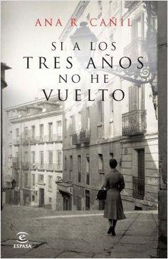 Si a los tres años no he vuelto, de Ana R. Cañil. Una emotiva novela sobre los niños robados en la cárceles durante la Guerra Civil.