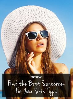 Pin for Later: Find the Best Sun Cream For Your Skin Type