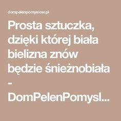 Prosta sztuczka, dzięki której biała bielizna znów będzie śnieżnobiała - DomPelenPomyslow.pl