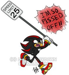Cop: Uh sir you were 'Running' at 300 MPH  Shadow: so Cop: do you see that sign -*points at Sign with  speed limit*- Shadow: You expected me to 'Run' and 25 mph  Cop: it's the law and if we see you doing that again your going to jail, again,  Shadow: ....
