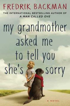 My Grandmother Asked Me to Tell You She's Sorry by Fredrik Backman — Reviews, Discussion, Bookclubs, Lists