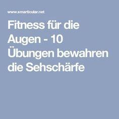 Fitness für die Augen - 10 Übungen bewahren die Sehschärfe Fitness Quotes, Fitness Motivation, Eye Sight Improvement, Yoga, Health And Fitness Tips, Ayurveda, Life Hacks, Positivity, Wellness