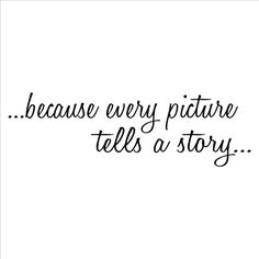 Because Every Picture Tells a Story wall saying vinyl lettering home decor stickers appliques quotes
