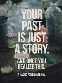 the past is just a story