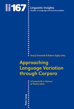Approaching language variation through corpora : a festschrift in honour of Toshio Saito / Shunji Yamazaki & Robert Sigley (eds) - Bern : Peter Lang, cop. 2013