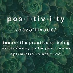 Positivity (n.): the practice of being or tendency to be positive or optimistic in attitude. Source: @equanimouslove