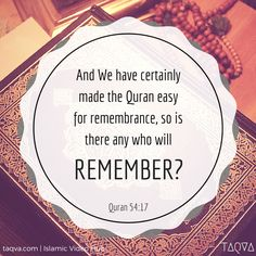 """And We (#Allah) have certainly made the #Quran easy for remembrance, so is there any who will remember?"" Al-Qur'an 54:17"