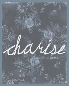 Girl Name: Charise (shuh-reese). Meaning: Grace. Origin: Greek. http://www.pinterest.com/vintagedaydream/baby-names/