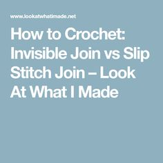 How to Crochet: Invisible Join vs Slip Stitch Join – Look At What I Made