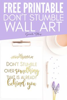 Don't Stumble Wall Art Printable,Free Printable Wall Art to help you remember to Don't Stumble Over Something That's Already Behind You! Free Baby Shower Printables, Free Printable Art, Free Printables, Office Wall Art, Home Decor Wall Art, Inspirational Wall Art, Kitchen Wall Art, Wall Art Quotes, Inspiration Quotes