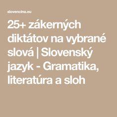25+ zákerných diktátov na vybrané slová   Slovenský jazyk - Gramatika, literatúra a sloh Math Equations, English, English Language