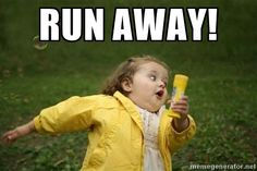 run away! - Little girl running away | Meme Generator