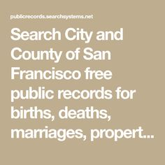 Search City and County of San Francisco free public records for births, deaths, marriages, property records, court records, criminal records, fictitious business names, obituaries, deeds, mortgages, judgments, and more. Court Records, Public Records, Property Records, Per Capita Income, San Francisco Tours, Vital Records, Chief Financial Officer, Criminal Record