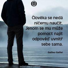 citáty - Člověka se nedá ničemu naučit Always Remember, Motto, Believe, Inspirational Quotes, Memes, Movie Posters, Fictional Characters, Life Coach Quotes, Inspiring Quotes