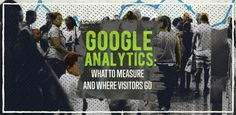 Google Analytics: What to Measure and Where Visitors Go