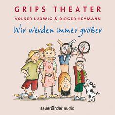Wir werden immer größer - Grips Theater - Kindermusikkaufhaus KIMUK.de - Kindermusik
