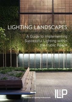 Lighting Landscapes... A guide to implementing successful lighting within the public realm from the Institute of Lighting Professionals http://www.landscapeinstitute.org/news/Lighting-Landscapes,-A-Guide-to-Implementing-Successful-Lighting-within-the-Public-Realm:-Institute-of-Lighting-Professionals #architecture #landscape #landarch
