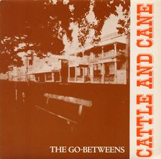 The Go-Betweens - Cattle And Cane (7'') (RT 124) (1983).
