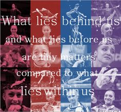 What lies behind us and what lies before us are tiny matters compared to what lies within us. <3