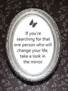 If you're searching for that one person who will change your life, take a look in the mirror. That One Person, Take That, Y Words, Healthy Living Quotes, Look In The Mirror, Want To Lose Weight, Health Motivation, Happy Thoughts, You Changed