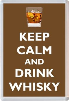 Keep Calm and Drink Whisky - Novelty Jumbo Fridge Magnet Gift/Souvenir/Present Baked Bean Store http://www.amazon.co.uk/dp/B00G8HT8ES/ref=cm_sw_r_pi_dp_na5mwb1S9NAXC