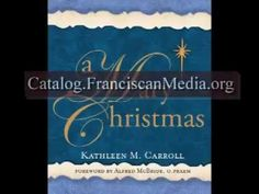 """▶ A Mary Christmas - YouTube   Kathleen Carroll discusses her lovely book, """"A Mary Christmas."""" She points out that when waiting in joyful hope during Advent, we can have no better teacher than Mary, the Mother of Our Lord. Mary's Seven Joys transform the Christmas season by reminding us to savor glad tidings, close relationships, and new beginnings.  Discover these profound mysteries anew and let them add a new, sacred dimension to your holidays. Make this Christmas a Mary Christmas."""