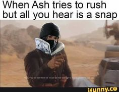 When Ash tries to rush but all you hear is a snap - iFunny :) Rainbow Six Siege Art, Rainbow Six Siege Memes, Rainbow 6 Seige, Rainbow Meme, Gamer Meme, Funny Gaming Memes, Funny Games, Rambo 6, Gamer Tags