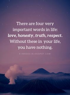 Quotes There are four very important words in life: love, honesty, truth, respect. Without these in your life, you have nothing. Honesty Quotes, Truth Quotes, Me Quotes, Motivational Quotes, Inspirational Quotes, Love Respect Quotes, Mommy Quotes, Attitude Quotes, Intp