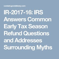 IR-2017-16: IRS Answers Common Early Tax Season Refund Questions and Addresses Surrounding Myths