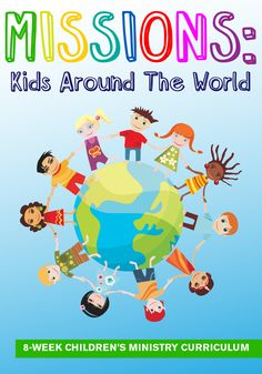Missions: Kids Around The World 8-Week Children's Ministry Curriculum to teach kids about missions around the world.