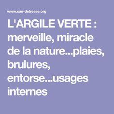 L'ARGILE VERTE : merveille, miracle de la nature...plaies, brulures, entorse...usages internes