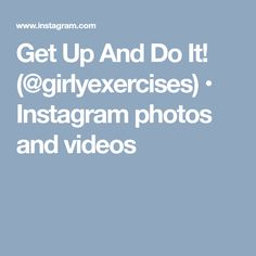 Get Up And Do It! (@girlyexercises) • Instagram photos and videos