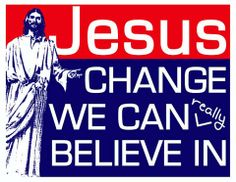 Jesus - Change We Can Really Believe In
