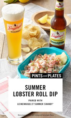 Summer Lobster Roll Dip Turn a summer dish-for-one into a summer dip-for-all. Pair with a Shandy, like Leinenkugel's® Summer Shandy®, for a splash of lemon. Get this recipe now and start pairing with Pints and Plates.