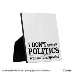 I Don't Speak Politics Wanna Talk Sports Plaque