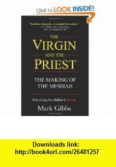 The Virgin and The Priest The Making of The Messiah (9781438207063) Mark Gibbs , ISBN-10: 1438207069  , ISBN-13: 978-1438207063 ,  , tutorials , pdf , ebook , torrent , downloads , rapidshare , filesonic , hotfile , megaupload , fileserve