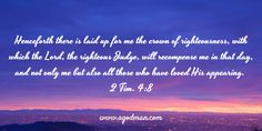 2 Tim. 4:8 Henceforth there is laid up for me the crown of righteousness, with which the Lord, the righteous Judge, will recompense me in that day, and not only me but also all those who have loved His appearing. #Bible #Verse #Scripture quoted at www.agodman.com