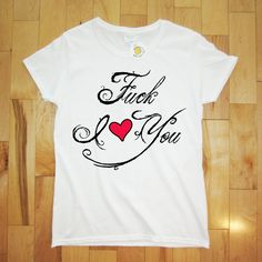 Fuck I Heart You Womens T-shirt Love Printed Tshirt Tee Shirt Wife gift Hubby Wifey Boyfriend Girlfriend Engagement to be Married