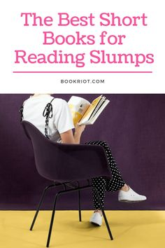 Stuck in a reading slump? Try these short books to pull yourself out.   book lists | short books | books for a reading slump | best reading slump books