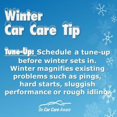 Winter Car Care Tip- Schedule a Tune-Up to Take Care of Any Pre-Existing Issues. www.carcare.org