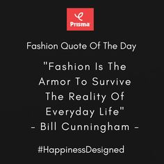 """Fashion Is The  Armor To Survive  The Reality Of  Everyday Life."" - Bill Cunningham  Prisma #FashionQuoteOfTheDay  #BrandPrisma #HappinessDesigned"
