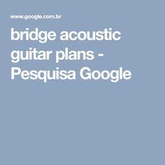 bridge acoustic guitar plans - Pesquisa Google