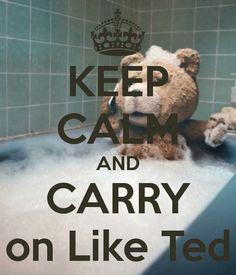 KEEP CALM AND CARRY on Like Ted