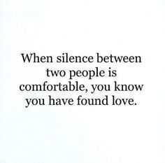 When silence is comfortable . . .