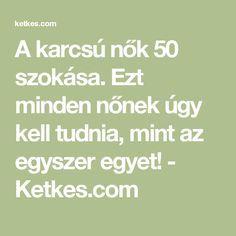 A karcsú nők 50 szokása. Ezt minden nőnek úgy kell tudnia, mint az egyszer egyet! - Ketkes.com Nalu, Anti Aging, Minden, Detox, Health Fitness, Weight Loss, Math Equations, Workout, Healthy