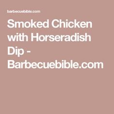 Smoked Chicken with Horseradish Dip - Barbecuebible.com
